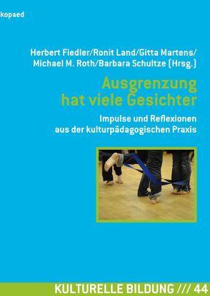 Ausgrenzung hat viele Gesichter von Fiedler,  Herbert, Land,  Ronit, Martens,  Gitta, Roth,  Michael, Schultze,  Barbara