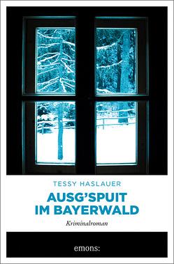 Ausg'spuit im Bayerwald von Haslauer,  Tessy
