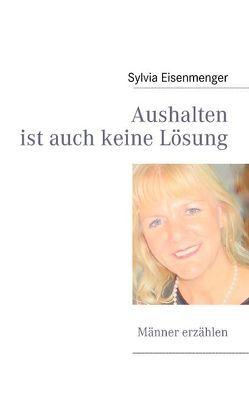 Aushalten ist auch keine Lösung von Eisenmenger,  Sylvia
