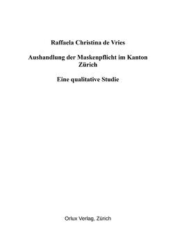 Aushandlung der Maskenpflicht im Kanton Zürich von de Vries,  Raffaela Christina, Estermann,  Josef