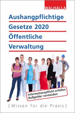 Aushangpflichtige Gesetze 2020 Öffentliche Verwaltung von Walhalla Fachredaktion