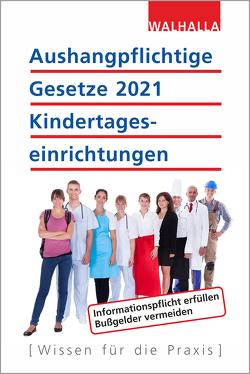 Aushangpflichtige Gesetze 2021 Kindertageseinrichtungen von Walhalla Fachredaktion