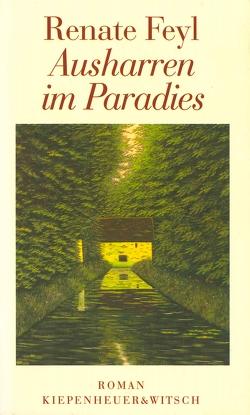 Ausharren im Paradies von Feyl,  Renate