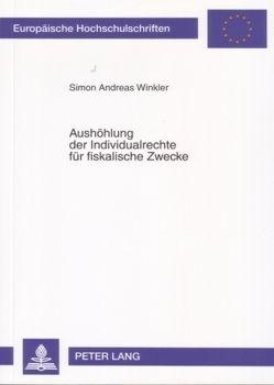 Aushöhlung der Individualrechte für fiskalische Zwecke von Winkler,  Andreas