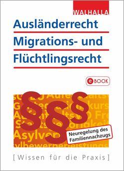 Ausländerrecht, Migrations- und Flüchtlingsrecht von Walhalla Fachredaktion