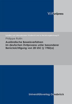 Ausländische Beweisverfahren im deutschen Zivilprozess unter besonderer Berücksichtigung von 28 USC § 1782(a) von Bar,  Christian von, Rollin,  Philippe, Schmidt-Kessel,  Martin