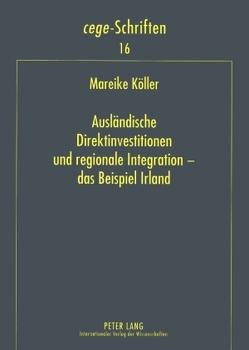 Ausländische Direktinvestitionen und regionale Integration – das Beispiel Irland von Köller,  Mareike
