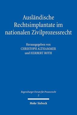 Ausländische Rechtsimplantate im nationalen Zivilprozessrecht von Althammer,  Christoph, Roth,  Herbert