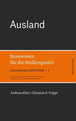 Ausland. Basiswissen für die Medienpraxis von Elter,  Andreas, Trippe,  Christian F