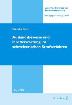 Auslandsbeweise und ihre Verwertung im schweizerischen Strafverfahren von Riedi,  Claudio