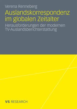 Auslandskorrespondenz im globalen Zeitalter von Renneberg,  Verena