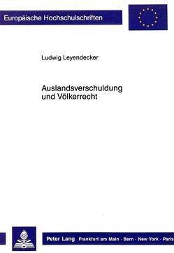 Auslandsverschuldung und Völkerrecht von Leyendecker,  Ludwig