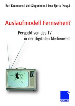 Auslaufmodell Fernsehen? von Kaumanns,  Ralf, Siegenheim,  Veit, Sjurts,  Insa