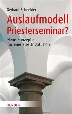 Auslaufmodell Priesterseminar? von Schneider,  Gerhard