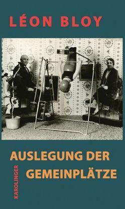Auslegung der Gemeinplätze von Bloy,  Léon, Henschen,  Hans H