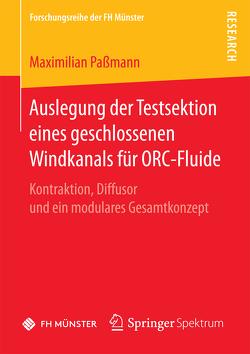 Auslegung der Testsektion eines geschlossenen Windkanals für ORC-Fluide von Paßmann,  Maximilian