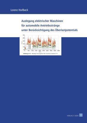 Auslegung elektrischer Maschinen für automobile Antriebsstränge unter Berücksichtigung des Überlastpotentials von Horlbeck,  Lorenz
