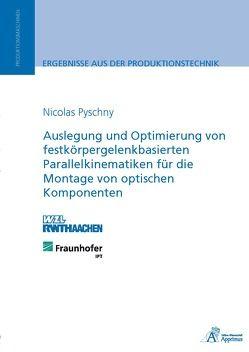 Auslegung und Optimierung von festkörpergelenkbasierten Parallelkinematiken für die Montage von optischen Komponenten von Pyschny,  Nicolas