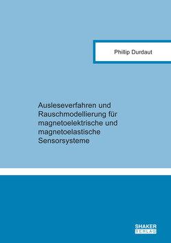 Ausleseverfahren und Rauschmodellierung für magnetoelektrische und magnetoelastische Sensorsysteme von Durdaut,  Phillip