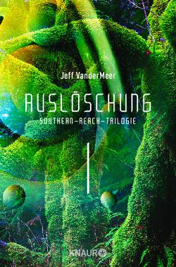 Auslöschung #1 Southern-Reach-Trilogie von VanderMeer,  Jeff