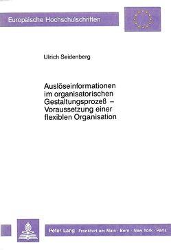 Auslöseinformationen im organisatorischen Gestaltungsprozeß – Voraussetzung einer flexiblen Organisation von Seidenberg,  Ulrich