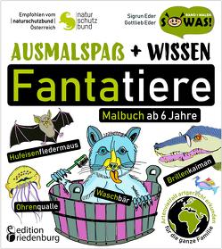 Ausmalspaß + Wissen: Fantatiere – Malbuch ab 6 Jahre. Artenvielfalt artgerecht erkunden für die ganze Familie. Empfohlen vom Naturschutzbund Österreich von Eder,  Gottlieb, Eder,  Sigrun