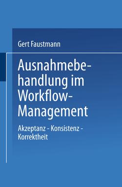 Ausnahmebehandlung im Workflow-Management von Faustmann,  Gert