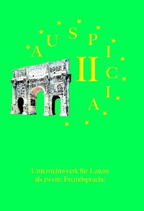 Auspicia. Unterrichtswerk für Latein als zweite Fremdsprache / Auspicia II von Karl, Klaus, Kloiber, Harald, Schönberger, Nicole, Wolf, Gunther