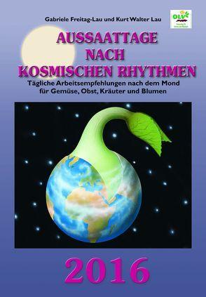 Aussaattage nach kosmischen Rhythmen 2016 von Freitag-Lau,  Gabriele, Lau,  Kurt Walter