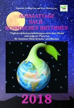 Aussaattage nach kosmischen Rhythmen 2018 von Freitag-Lau,  Gabriele, Lau,  Kurt Walter