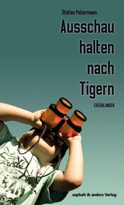 Ausschau halten nach Tigern von Petermann,  Stefan