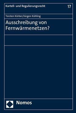 Ausschreibung von Fernwärmenetzen? von Körber,  Torsten, Kühling,  Jürgen