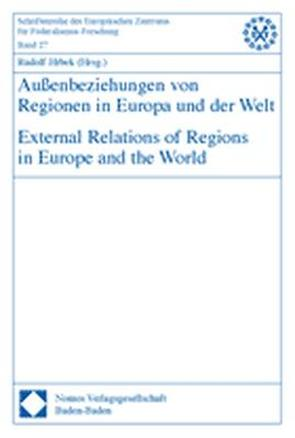 Außenbeziehungen von Regionen in Europa und der Welt – External Relations of Regions in Europe and the World von Hrbek,  Rudolf
