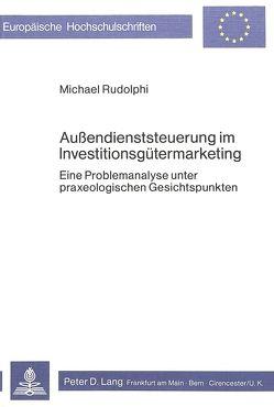 Aussendienststeuerung im Investitionsgütermarketing von Rudolphi,  Michael