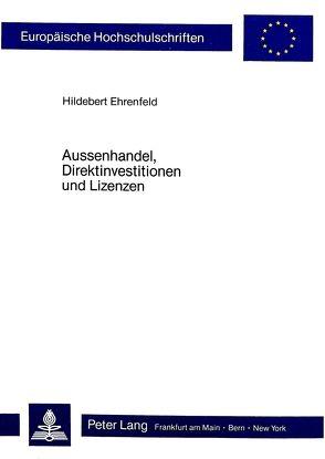 Aussenhandel, Direktinvestitionen und Lizenzen von Ehrenfeld,  Hildebert