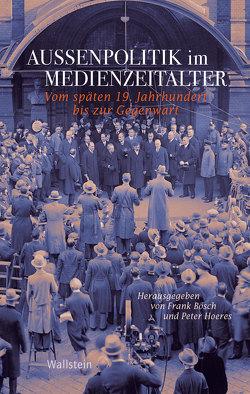 Außenpolitik im Medienzeitalter von Bösch,  Frank, Hoeres,  Peter