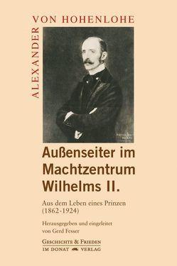 Außenseiter im Machtzentrum Wilhelms II. von Fesser,  Gerd, Hohenlohe,  Alexander von