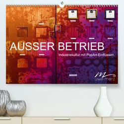 AUSSER BETRIEB – Industriekultur mit PopArt-Einflüssen (Premium, hochwertiger DIN A2 Wandkalender 2021, Kunstdruck in Hochglanz) von Merz,  Uwe