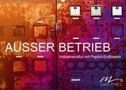 AUSSER BETRIEB – Industriekultur mit PopArt-Einflüssen (Wandkalender 2019 DIN A2 quer) von Merz,  Uwe
