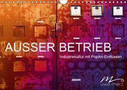 AUSSER BETRIEB – Industriekultur mit PopArt-Einflüssen (Wandkalender 2019 DIN A4 quer) von Merz,  Uwe