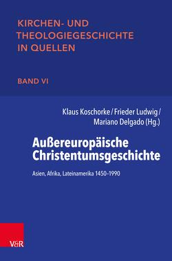 Außereuropäische Christentumsgeschichte von Delgado,  Mariano, Koschorke,  Klaus, Ludwig,  Frieder, Spliesgart,  Roland