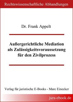 Außergerichtliche Mediation als Zulässigkeitsvoraussetzung für den Zivilprozess von Appelt,  Frank