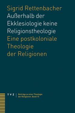 Außerhalb der Ekklesiologie keine Religionstheologie von Rettenbacher,  Sigrid