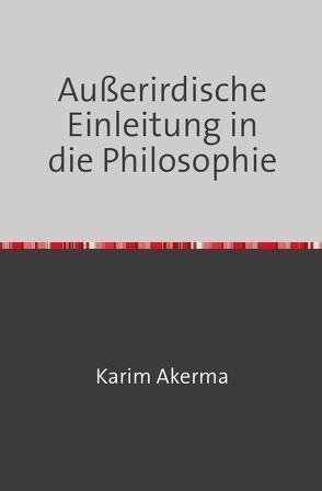 Außerirdische Einleitung in die Philosophie von Akerma,  Karim