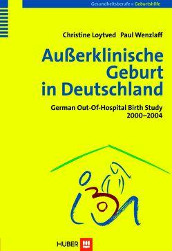 Außerklinische Geburt in Deutschland von Gesellschaft f. Qualität in d. außerklinischen Geburtshilfe e.V., Loytved,  Christine, Wenzlaff,  Paul