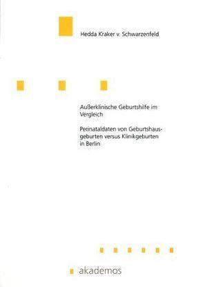 Ausserklinische Geburtshilfe im Vergleich: Perinataldaten von Geburtshausgeburten versus Klinikgeburten in Berlin von Kraker von Schwarzenfeld,  Hedda
