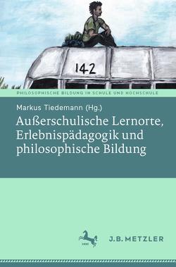 Außerschulische Lernorte, Erlebnispädagogik und philosophische Bildung von Tiedemann,  Markus
