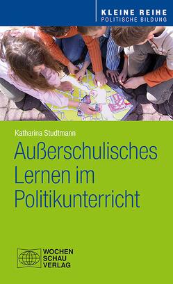 Außerschulisches Lernen im Politikunterricht von Studtmann,  Katharina