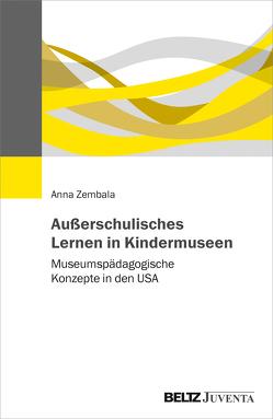 Außerschulisches Lernen in Kindermuseen von Zembala,  Anna