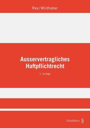 Ausservertragliches Haftpflichtrecht von Rey,  Heinz, Wildhaber,  Isabelle